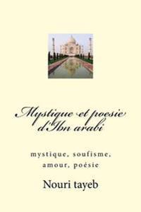 Mystique Et Poesie D'Ibn Arabi: Mystique, Soufisme, Amour, Poesie