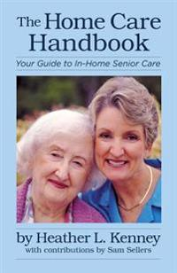 The Home Care Handbook: Your Guide to In-Home Senior Care