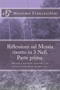 Riflessioni Sul Messia Risorto in 3 Nefi. Parte Prima.: Moroni E Notevoli Resoconti Sul Ministero Di Gesu in America.