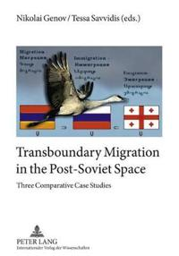 Transboundary Migration in the Post-Soviet Space: Three Comparative Case Studies