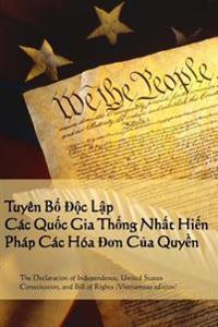 Tuyen Ngon Doc Lap, Hien Phap, Tuyen Ngon Nhan Quyen: Declaration of Independence, Constitution, Bill of Rights (Vietnamese Edition)