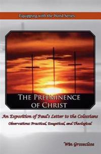The Preeminence of Christ: An Exposition of Paul's Letter to the Colossians
