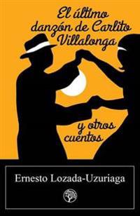 El Ultimo Danzon de Carlito Villalonga y Otros Cuentos