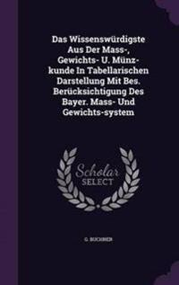 Das Wissenswurdigste Aus Der Mass-, Gewichts- U. Munz-Kunde in Tabellarischen Darstellung Mit Bes. Berucksichtigung Des Bayer. Mass- Und Gewichts-System