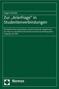 Zur 'Arierfrage' in Studentenverbindungen: Die Akademischen Korporationen Und Der Prozess Der Ausgrenzung Der Juden VOR Und Wahrend Der NS-Zeit Sowie