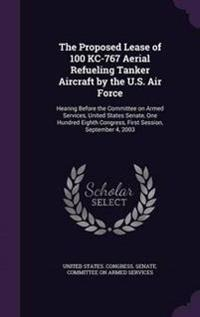 The Proposed Lease of 100 Kc-767 Aerial Refueling Tanker Aircraft by the U.S. Air Force