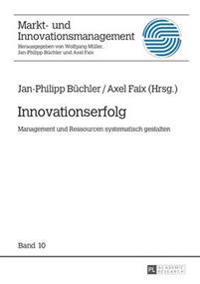 Innovationserfolg: Management Und Ressourcen Systematisch Gestalten