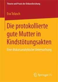 Die Protokollierte Gute Mutter in Kindstötungsakten