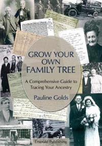 Grow your own family tree - a comprehensive guide to tracing your ancestry