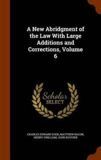 A New Abridgment of the Law with Large Additions and Corrections, Volume 6