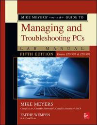 Mike Meyers' Comptia A+ Guide to Managing and Troubleshooting PCs Lab Manual (Exams 220-901 & 220-902)