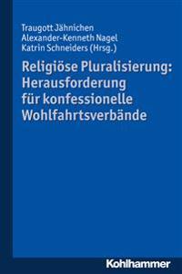 Religiose Pluralisierung: Herausforderung Fur Konfessionelle Wohlfahrtsverbande