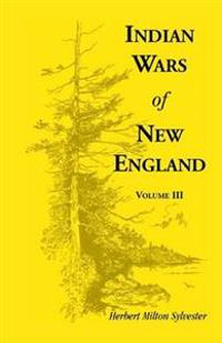 Indian Wars of New England, Volume 3