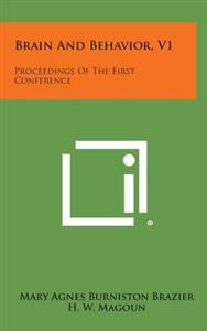 Brain and Behavior, V1: Proceedings of the First Conference