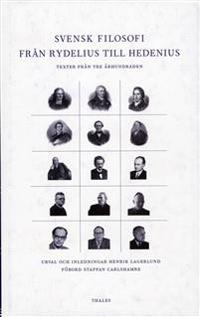 Svensk filosofi från rydelius till Hedenius - Texter från tre århundraden