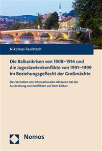 Die Balkankrisen Von 1908-1914 Und Die Jugoslawienkonflikte Von 1991-1999 Im Beziehungsgeflecht Der Grossmachte: Das Verhalten Von Internationalen Akt