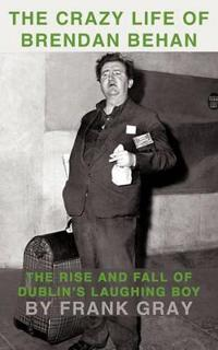 The Crazy Life of Brendan Behan