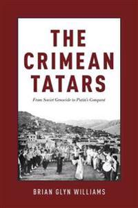 The Crimean Tatars: From Soviet Genocide to Putin's Conquest