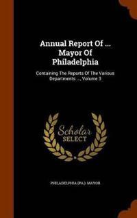 Annual Report of ... Mayor of Philadelphia