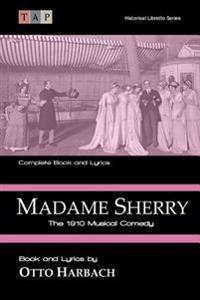 Madame Sherry: The 1910 Musical Comedy: Complete Book and Lyrics