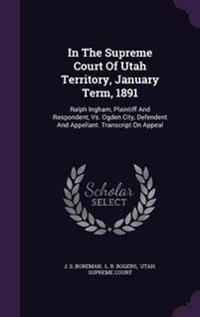In the Supreme Court of Utah Territory, January Term, 1891