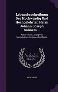 Lebensbeschreibung Des Hochwurdig Und Hochgelehrten Herrn Johann Joseph Gassners ...