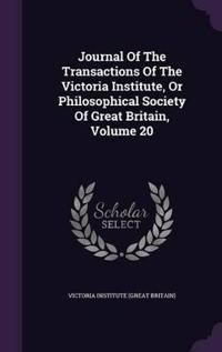 Journal of the Transactions of the Victoria Institute, or Philosophical Society of Great Britain, Volume 20