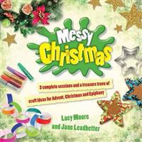 Messy christmas - 3 complete sessions and a treasure trove of craft ideas f