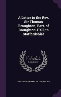 A Letter to the REV. Sir Thomas Broughton, Bart. of Broughton-Hall, in Staffordshire