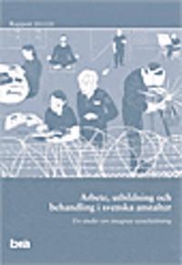 Arbete, utbildning och behandling i svenska anstalter : en studie om intagnas sysselsättning. Brå rapport 2015:20