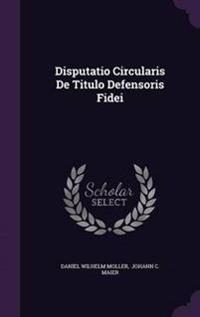 Disputatio Circularis de Titulo Defensoris Fidei