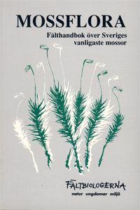 Fältbiologernas mossflora : fälthandbok över Sveriges vanligaste mossor