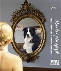 Hunden vår spegel  Reflektioner kring beteende och hantering