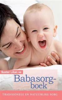 Suster Lilian se babasorgboek: Tradisionele en natuurlike sorg