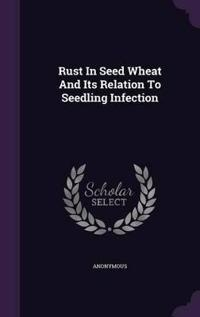 Rust in Seed Wheat and Its Relation to Seedling Infection