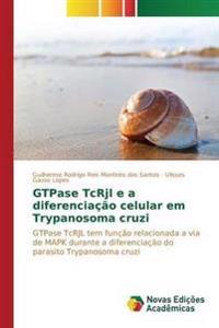 Gtpase Tcrjl E a Diferenciacao Celular Em Trypanosoma Cruzi