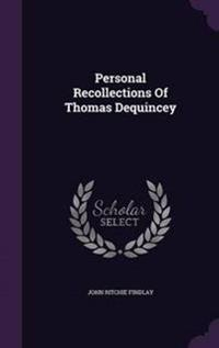 Personal Recollections of Thomas Dequincey