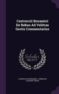 Castruccii Bonamici de Rebus Ad Velitras Gestis Commentarius