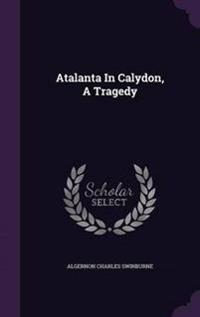 Atalanta in Calydon, a Tragedy