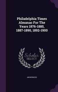 Philadelphia Times Almanac for the Years 1876-1885, 1887-1890, 1892-1900