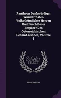 Pantheon Denkwurdiger Wunderthaten Volksthumlicher Heroen Und Furchtbarer Emporer Des Osterreichischen Gesamt-Reiches, Volume 3