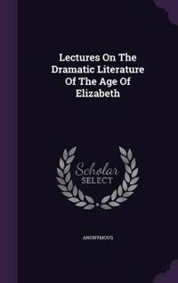 Lectures on the Dramatic Literature of the Age of Elizabeth