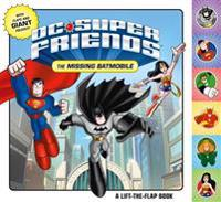 DC Super Friends: The Missing Batmobile: A Lift-The-Flap Book