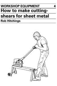 How to Make Cutting Shears for Sheet Metal