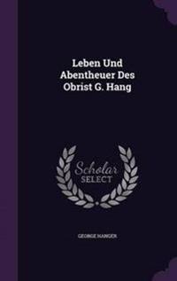 Leben Und Abentheuer Des Obrist G. Hang
