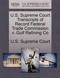 U.S. Supreme Court Transcripts of Record Federal Trade Commission V. Gulf Refining Co