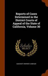 Reports of Cases Determined in the District Courts of Appeal of the State of California, Volume 30