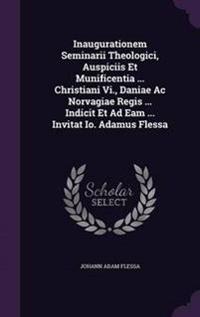 Inaugurationem Seminarii Theologici, Auspiciis Et Munificentia ... Christiani VI., Daniae AC Norvagiae Regis ... Indicit Et Ad Eam ... Invitat IO. Adamus Flessa