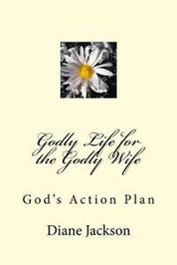 Godly Life for the Godly Wife: God's Action Plan