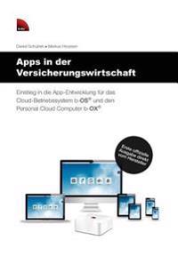 Apps in Der Versicherungswirtschaft: Einstieg in Die App-Entwicklung Fur Das Cloud-Betriebssystem B-OS Und Den Personal Cloud Computer B-Ox